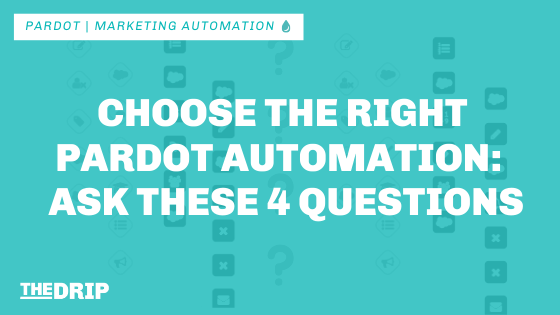 Choose the Right Pardot Automation:  Ask These 4 Questions