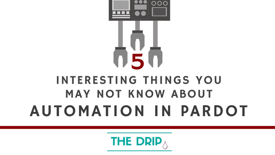 5 interesting things you may not know about Automation in Pardot