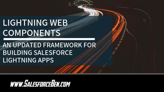 Lightning Web Components –  An Updated Framework for building Salesforce Lightning Apps