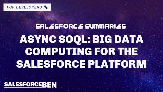 Salesforce Summaries – Async SOQL: Big Data Computing for the Salesforce Platform