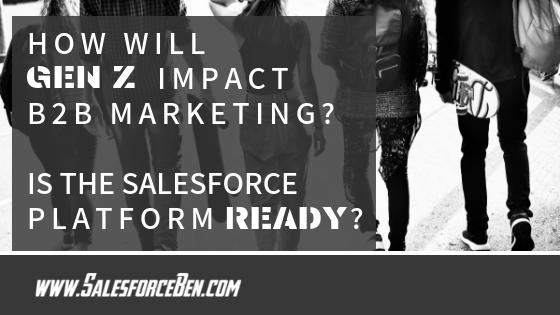 How Will Gen Z Impact B2B Marketing? Is the Salesforce Platform Ready?