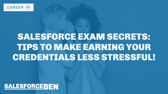 Salesforce Exam Secrets: Tips To Make Earning Your Certifications Less Stressful!