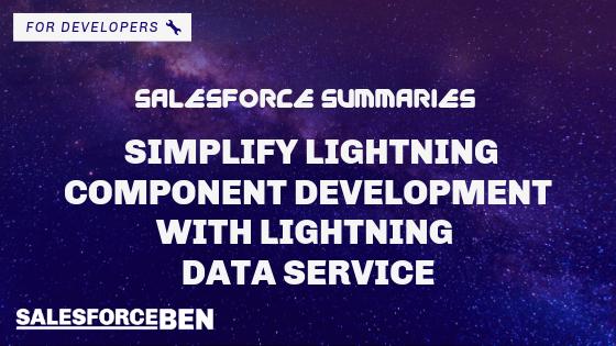 Salesforce Summaries – Simplify Lightning Component Development with Lightning Data Service