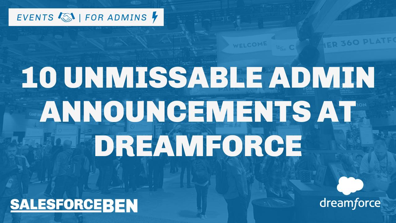 10 Unmissable Admin Announcements at Dreamforce