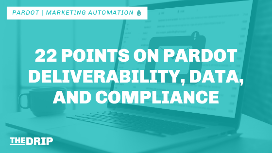 22 Points on Pardot Deliverability, Data, and Compliance