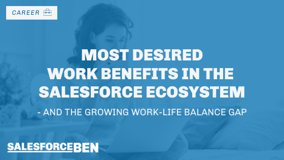 Most Desired Work Benefits in the Salesforce Ecosystem – and the Growing Work-Life Balance Gap