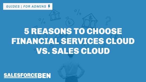 5 Reasons to Choose Financial Services Cloud vs. Sales Cloud