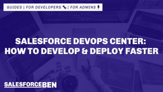 Salesforce DevOps Center: How to Develop and Deploy Faster