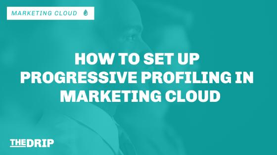 How to Set Up Progressive Profiling in Salesforce Marketing Cloud