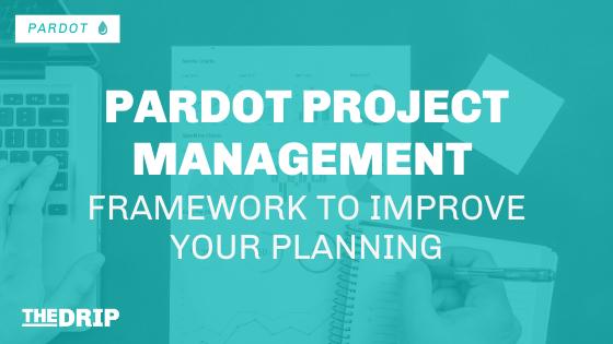 Pardot Project Management – Framework to Improve your planning