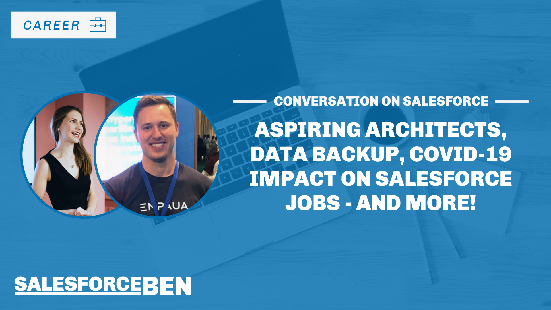 A Conversation on Salesforce: aspiring architects, data backup, COVID-19 impact on Salesforce jobs, and more!