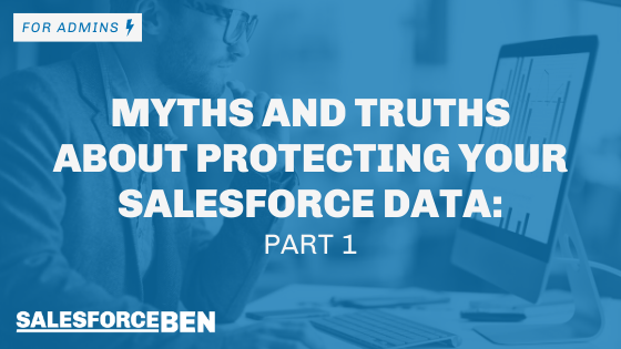 Myths and Truths About Protecting Your Salesforce Data – Part 1