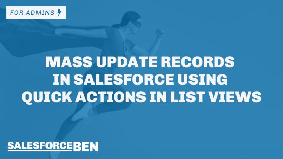 Mass Update Records in Salesforce Using Quick Actions in List Views