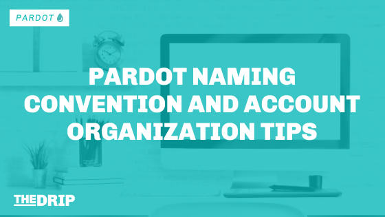 Pardot Naming Convention and Account Organization Tips