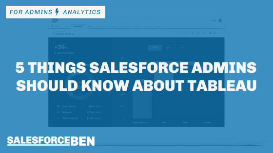 5 Things Salesforce Admins Should Know About Tableau