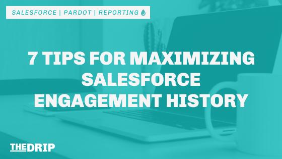 7 Tips for Maximizing Salesforce Engagement History