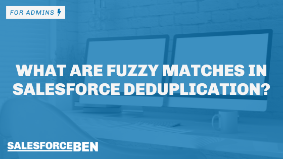 What are Fuzzy Matches in Salesforce Deduplication?